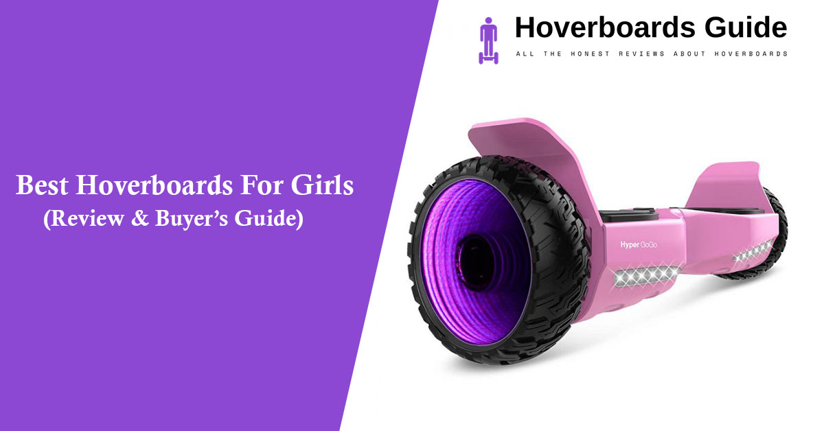 Best Hoverboards For Girls in 2020(Review & Buyer's Guide)