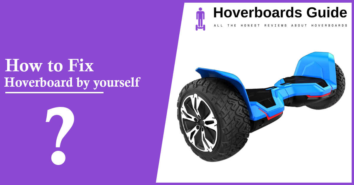 How to fix Hoverboard by yourself