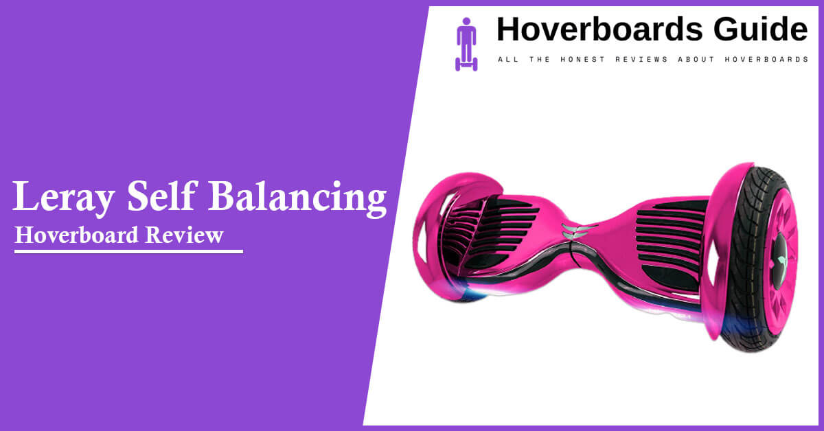 Leray Self Balancing Hoverboard Review 2020 A Blast Form The Past